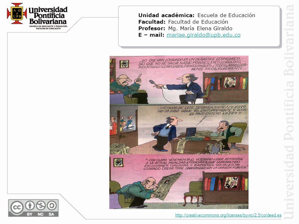 http://creativecommons.org/licenses/by-nc/2.5/co/deed.es Unidad académica: Escuela de Educación Facultad: Facultad de Educación Profesor: Mg.