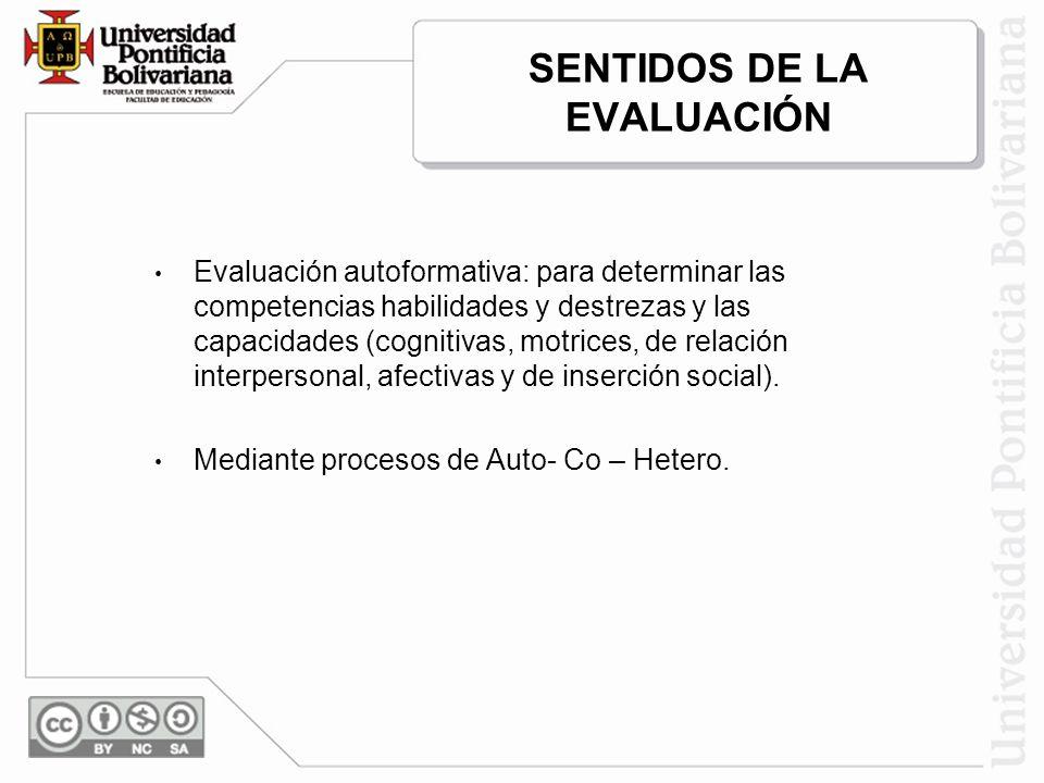 Evaluación autoformativa: para determinar las competencias habilidades y destrezas y las capacidades (cognitivas, motrices, de relación interpersonal,