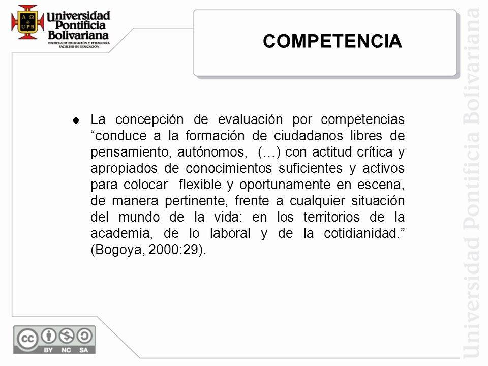 COMPETENCIA La concepción de evaluación por competencias conduce a la formación de ciudadanos libres de pensamiento, autónomos, (…) con actitud crític