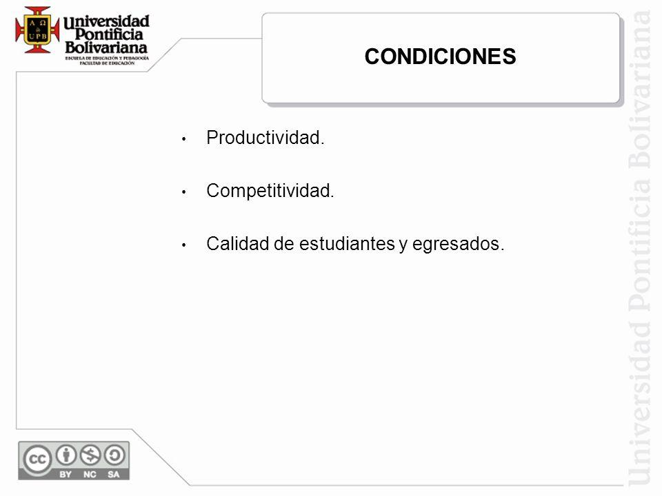 Productividad. Competitividad. Calidad de estudiantes y egresados. CONDICIONES