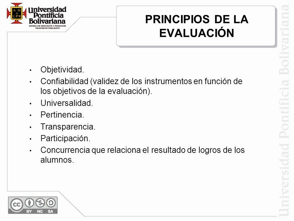 PRINCIPIOS DE LA EVALUACIÓN Objetividad. Confiabilidad (validez de los instrumentos en función de los objetivos de la evaluación). Universalidad. Pert