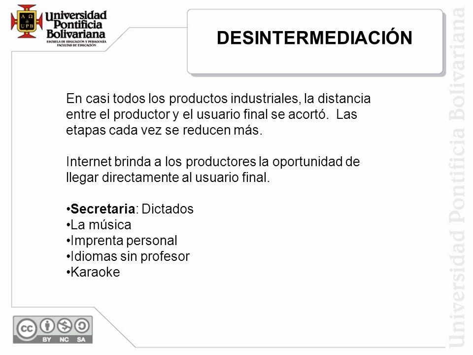 En casi todos los productos industriales, la distancia entre el productor y el usuario final se acortó. Las etapas cada vez se reducen más. Internet b