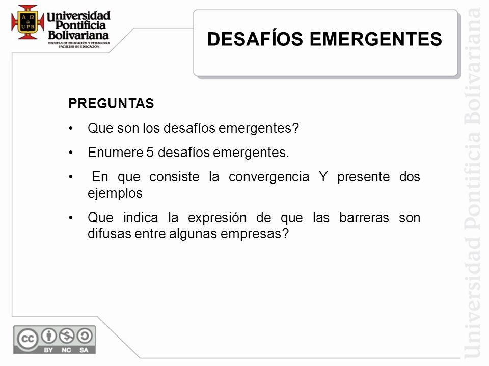PREGUNTAS Que son los desafíos emergentes? Enumere 5 desafíos emergentes. En que consiste la convergencia Y presente dos ejemplos Que indica la expres