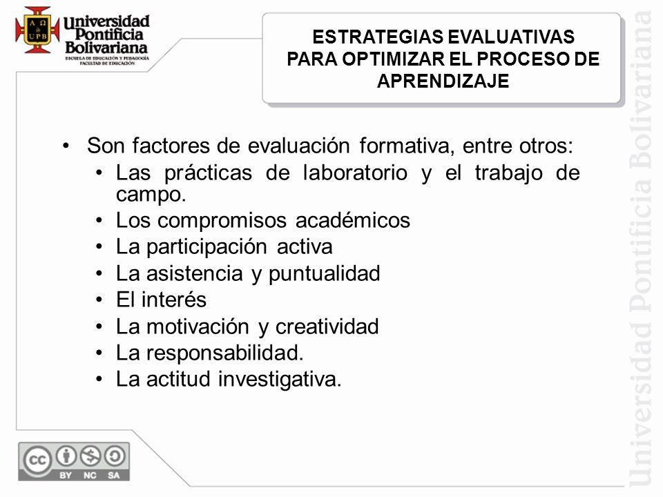 Son factores de evaluación formativa, entre otros: Las prácticas de laboratorio y el trabajo de campo. Los compromisos académicos La participación act