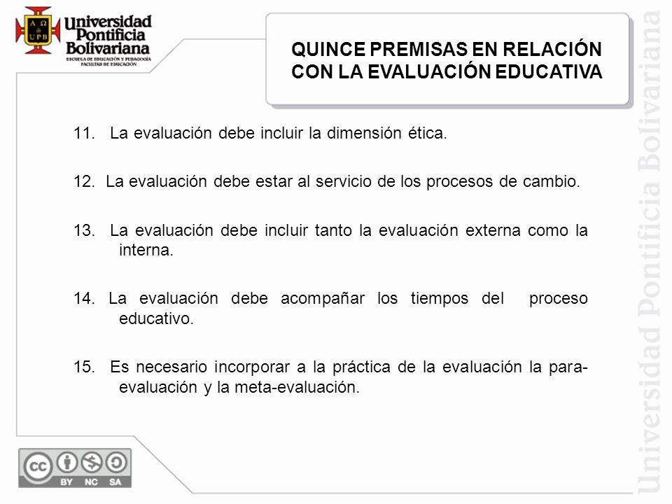 11. La evaluación debe incluir la dimensión ética. 12. La evaluación debe estar al servicio de los procesos de cambio. 13. La evaluación debe incluir