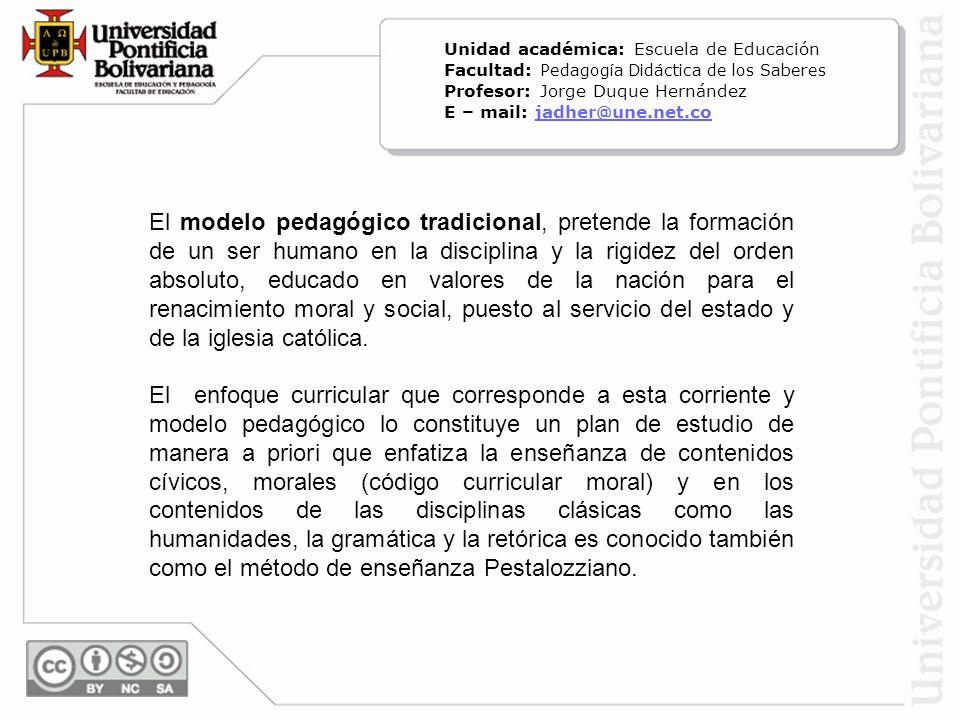 El modelo pedagógico tradicional, pretende la formación de un ser humano en la disciplina y la rigidez del orden absoluto, educado en valores de la na