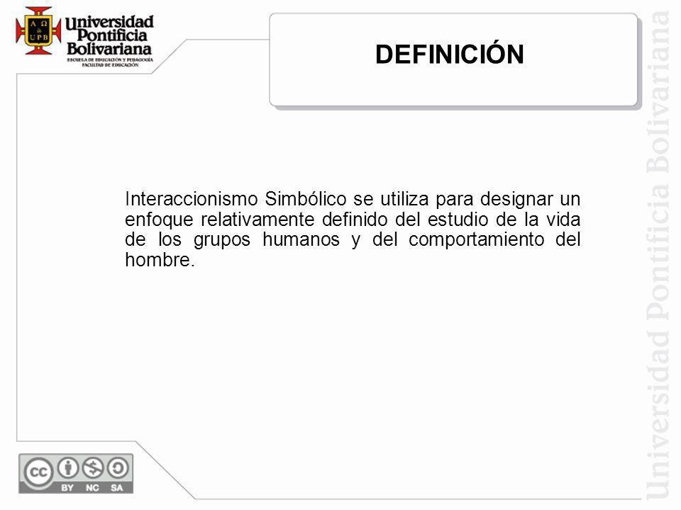 Interaccionismo Simbólico se utiliza para designar un enfoque relativamente definido del estudio de la vida de los grupos humanos y del comportamiento