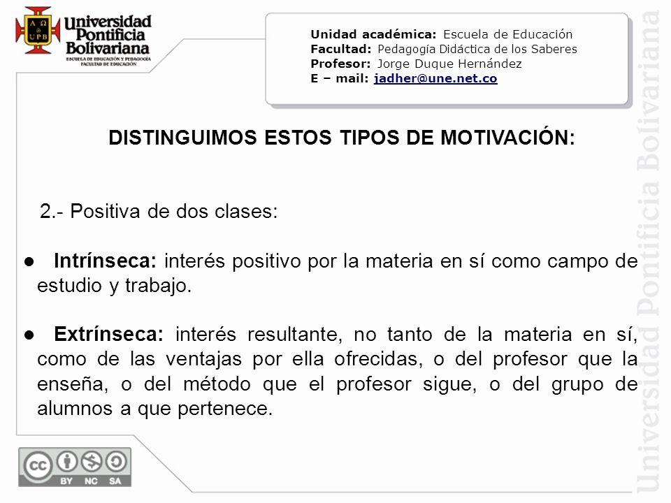 DISTINGUIMOS ESTOS TIPOS DE MOTIVACIÓN: 2.- Positiva de dos clases: Intrínseca: interés positivo por la materia en sí como campo de estudio y trabajo.