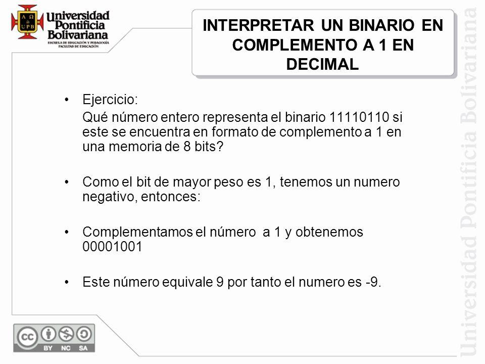 Ejercicio: Qué número entero representa el binario 11110110 si este se encuentra en formato de complemento a 1 en una memoria de 8 bits? Como el bit d