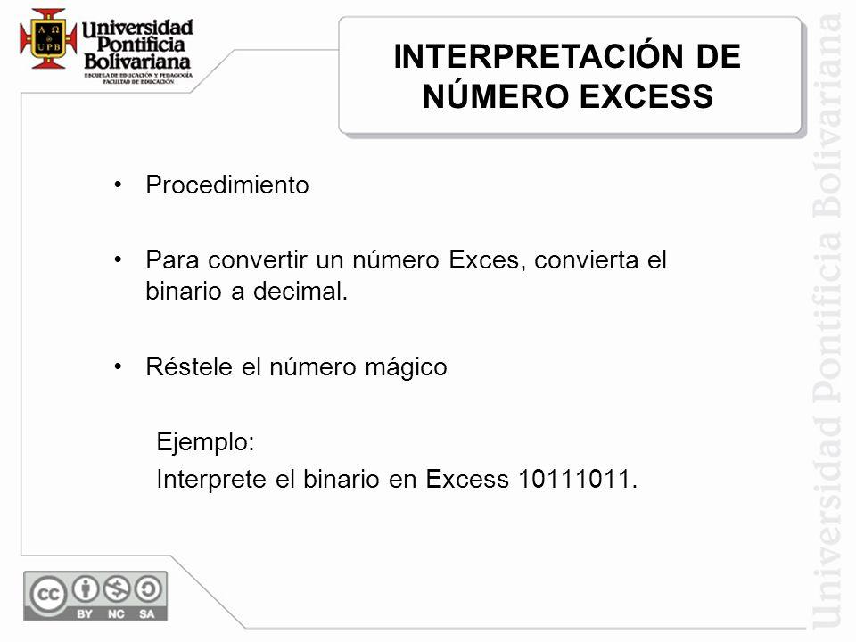 Procedimiento Para convertir un número Exces, convierta el binario a decimal. Réstele el número mágico Ejemplo: Interprete el binario en Excess 101110