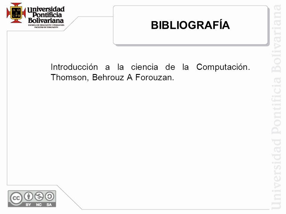 Introducción a la ciencia de la Computación. Thomson, Behrouz A Forouzan. BIBLIOGRAFÍA