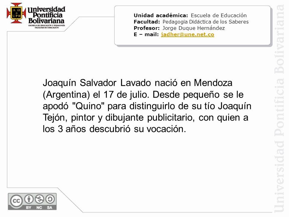Joaquín Salvador Lavado nació en Mendoza (Argentina) el 17 de julio. Desde pequeño se le apodó