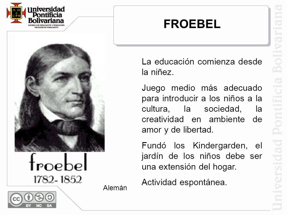 FROEBEL La educación comienza desde la niñez. Juego medio más adecuado para introducir a los niños a la cultura, la sociedad, la creatividad en ambien