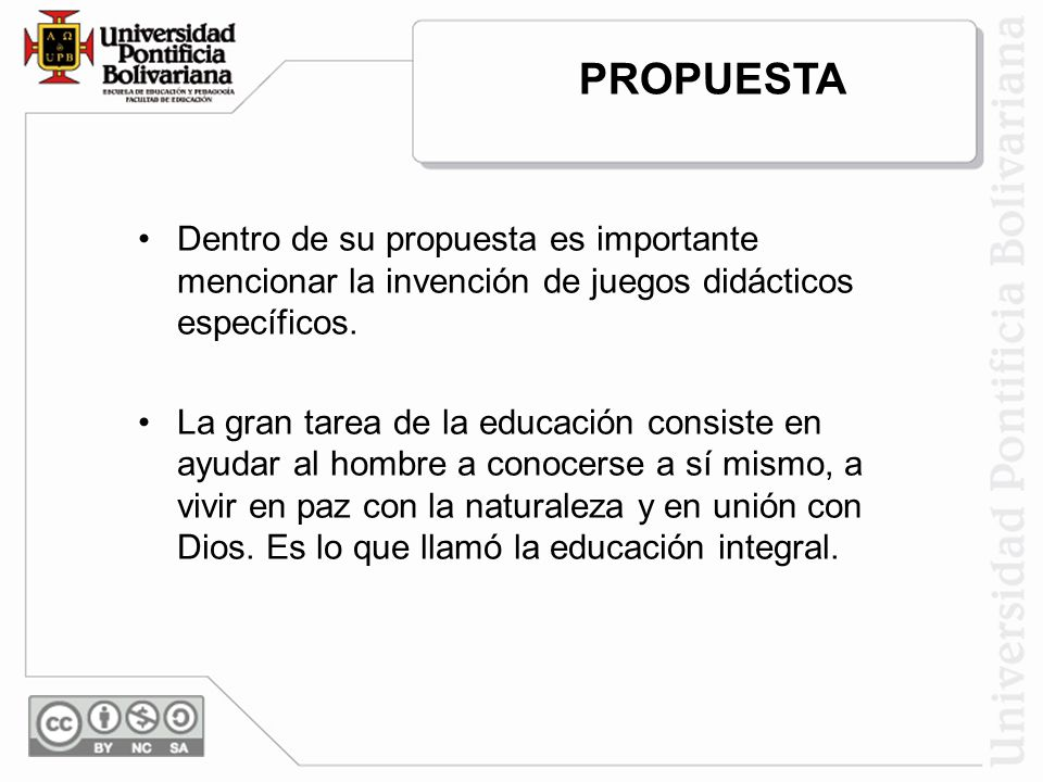 Dentro de su propuesta es importante mencionar la invención de juegos didácticos específicos. La gran tarea de la educación consiste en ayudar al homb