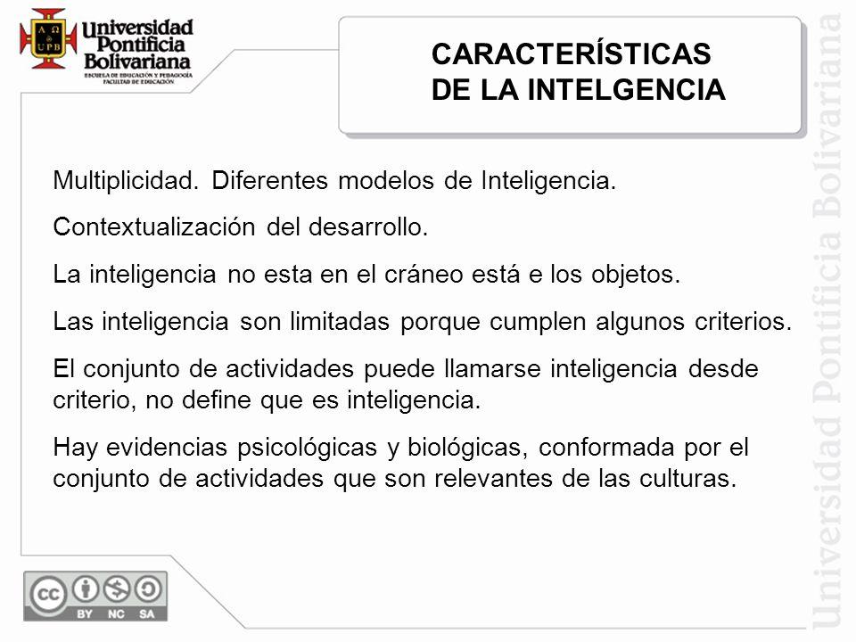 Multiplicidad. Diferentes modelos de Inteligencia. Contextualización del desarrollo. La inteligencia no esta en el cráneo está e los objetos. Las inte