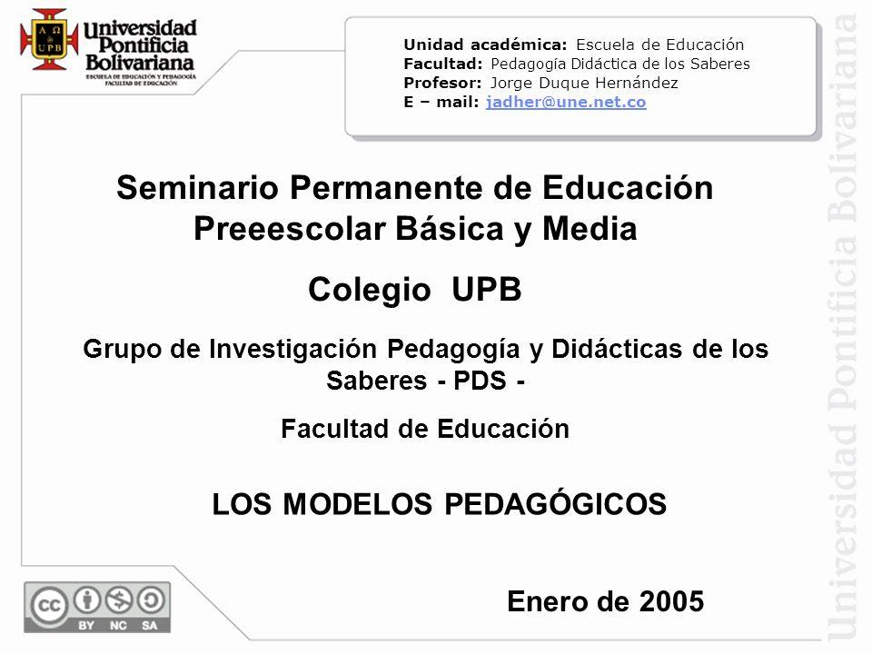 Seminario Permanente de Educación Preeescolar Básica y Media Colegio UPB Grupo de Investigación Pedagogía y Didácticas de los Saberes - PDS - Facultad