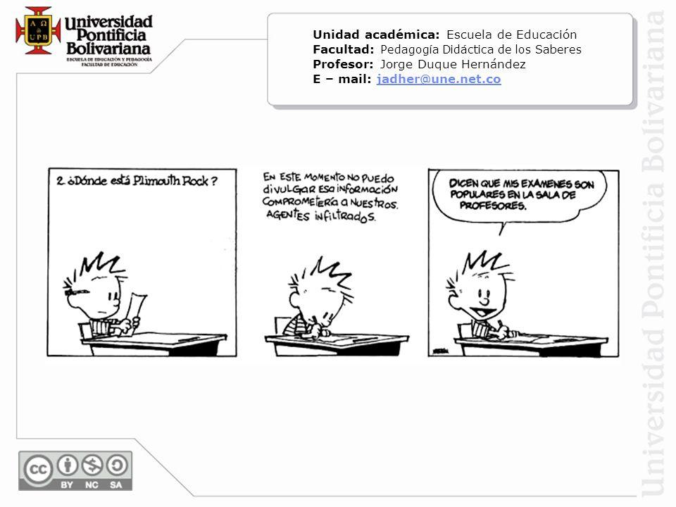 Unidad académica: Escuela de Educación Facultad: Pedagogía Didáctica de los Saberes Profesor: Jorge Duque Hernández E – mail: jadher@une.net.cojadher@