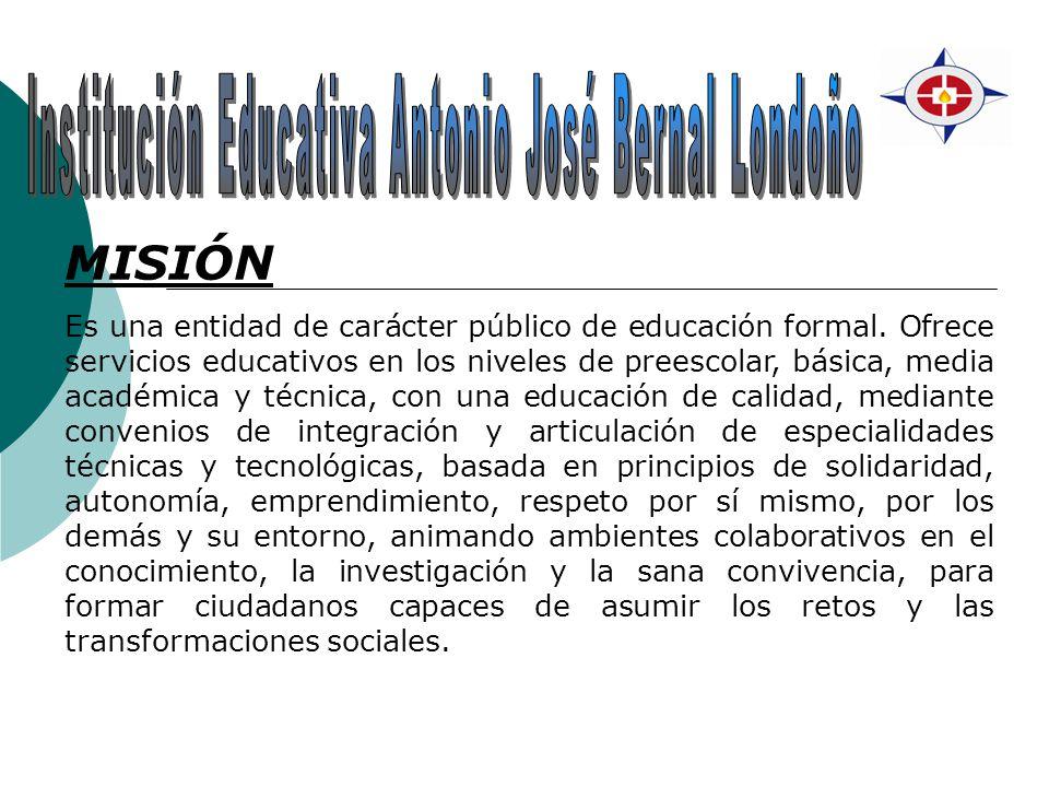 VISIÓN Para el año 2011, la Institución Educativa Presbítero Antonio José Bernal Londoño, S.J; será reconocida como generadora de desarrollo en procesos de calidad, mediante la integración de las nuevas tecnologías de la comunicación y la información, a través de la participación activa de todos los miembros de la comunidad, formando ciudadanos de capacidad crítica y sentido social con proyección académica y laboral.