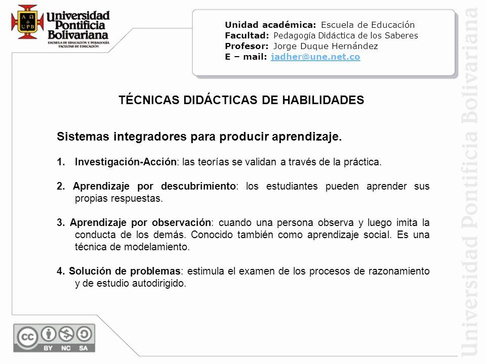 Sistemas integradores para producir aprendizaje. 1.Investigación-Acción: las teorías se validan a través de la práctica. 2. Aprendizaje por descubrimi