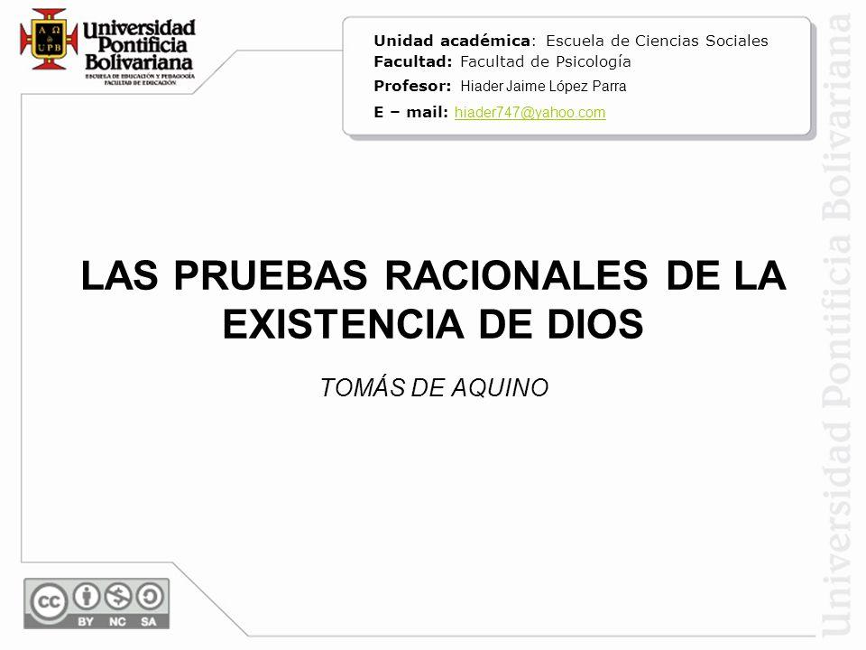 LAS PRUEBAS RACIONALES DE LA EXISTENCIA DE DIOS TOMÁS DE AQUINO Unidad académica: Escuela de Ciencias Sociales Facultad: Facultad de Psicología Profes