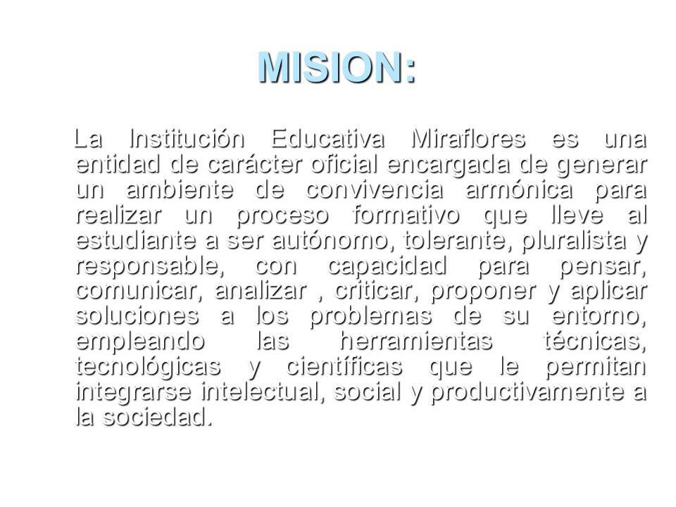 INSTITUCION EDUCATIVA MIRAFLORES COMPONENTE TELEOLOGICO Formar para pensar, liderar, transformar y trascender Formar para pensar, liderar, transformar y trascender