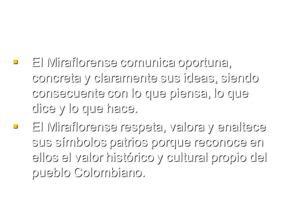 El Miraflorense comunica oportuna, concreta y claramente sus ideas, siendo consecuente con lo que piensa, lo que dice y lo que hace.