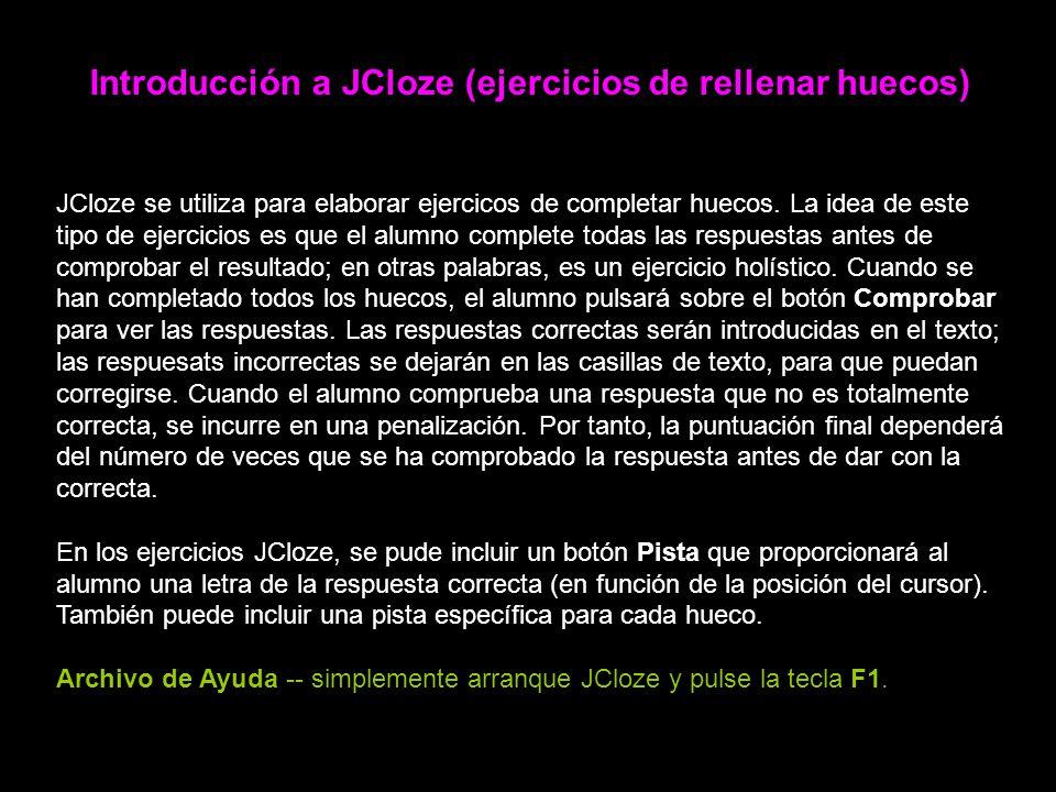 Introducción a JCloze (ejercicios de rellenar huecos) JCloze se utiliza para elaborar ejercicos de completar huecos.