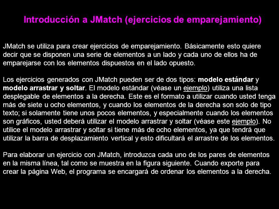 Introducción a JMatch (ejercicios de emparejamiento) JMatch se utiliza para crear ejercicios de emparejamiento.