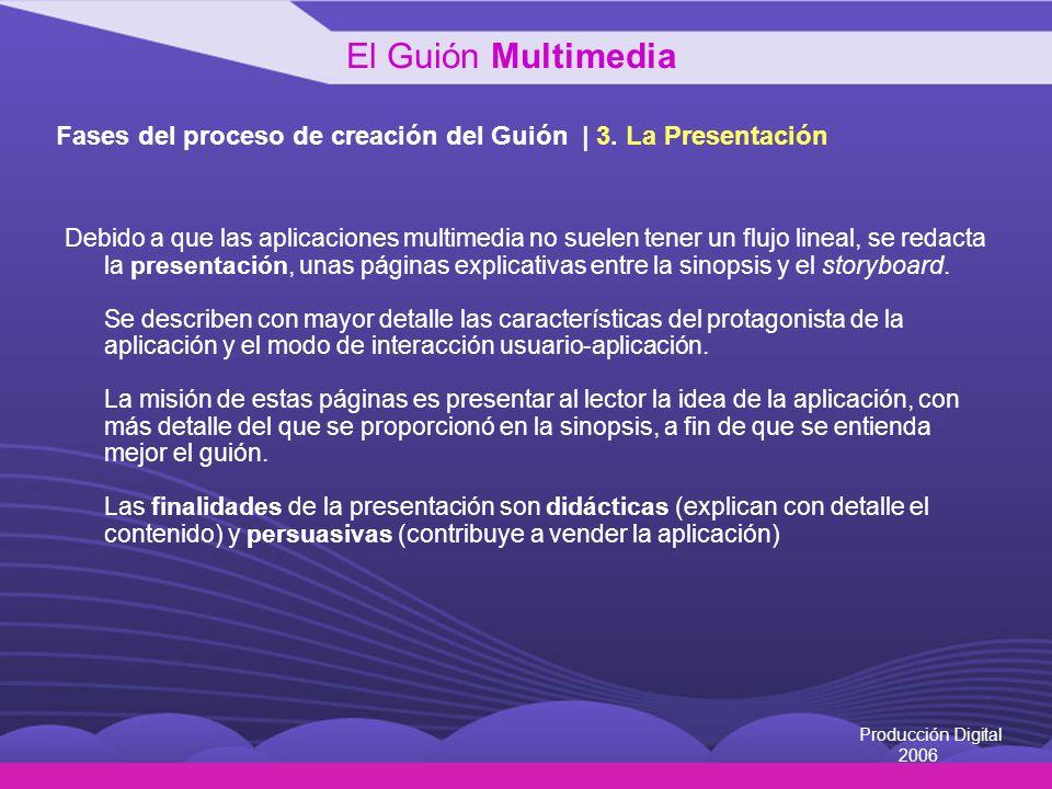 Producción Digital 2006 Fases del proceso de creación del Guión | 3. La Presentación Debido a que las aplicaciones multimedia no suelen tener un flujo