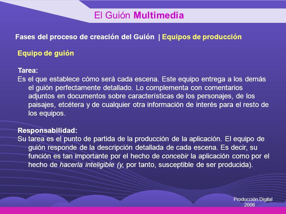 Producción Digital 2006 Fases del proceso de creación del Guión | Equipos de producción Equipo de guión Tarea: Es el que establece cómo será cada esce