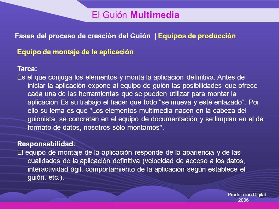 Producción Digital 2006 Fases del proceso de creación del Guión | Equipos de producción Equipo de montaje de la aplicación Tarea: Es el que conjuga lo