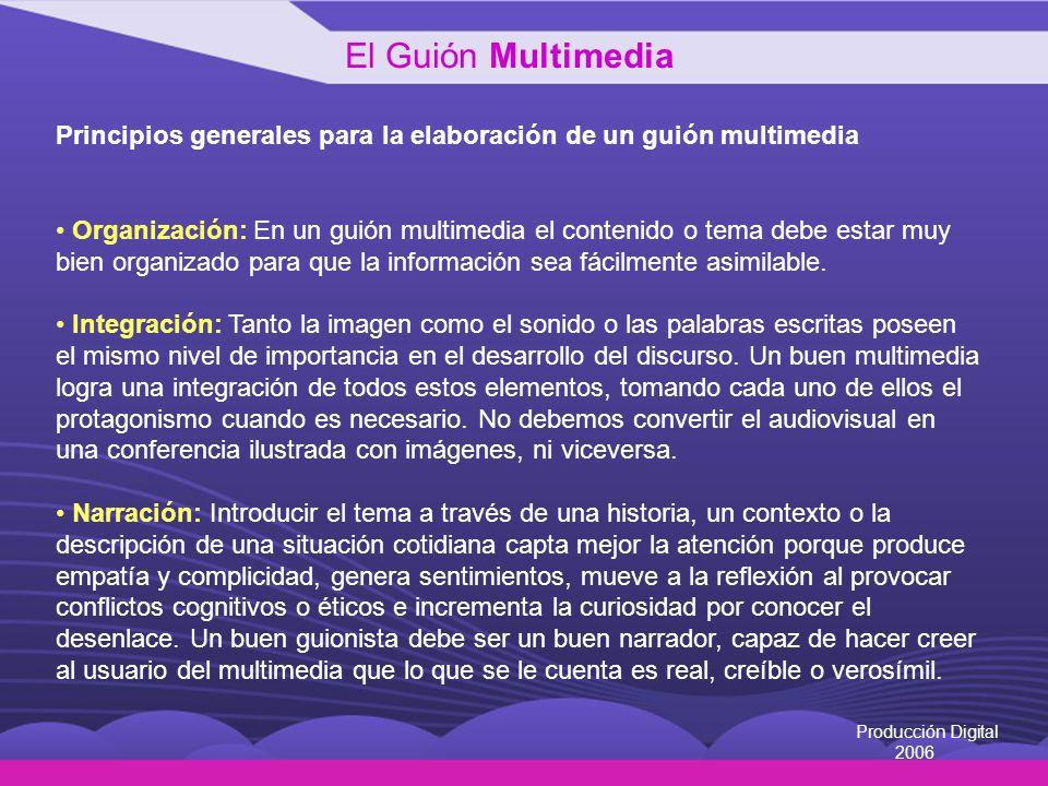 Producción Digital 2006 Principios generales para la elaboración de un guión multimedia Ritmo: El manejo del tiempo es un elemento esencial en el diseño y elaboración de un producto audiovisual.