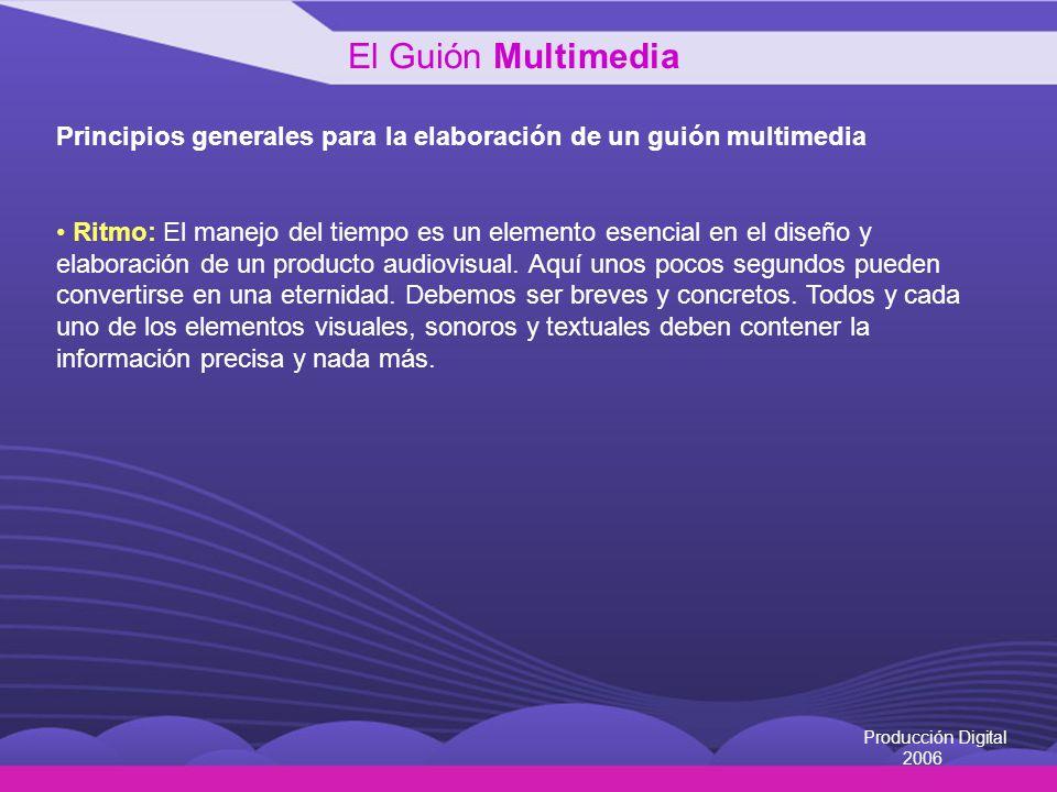 Producción Digital 2006 Principios generales para la elaboración de un guión multimedia Ritmo: El manejo del tiempo es un elemento esencial en el dise