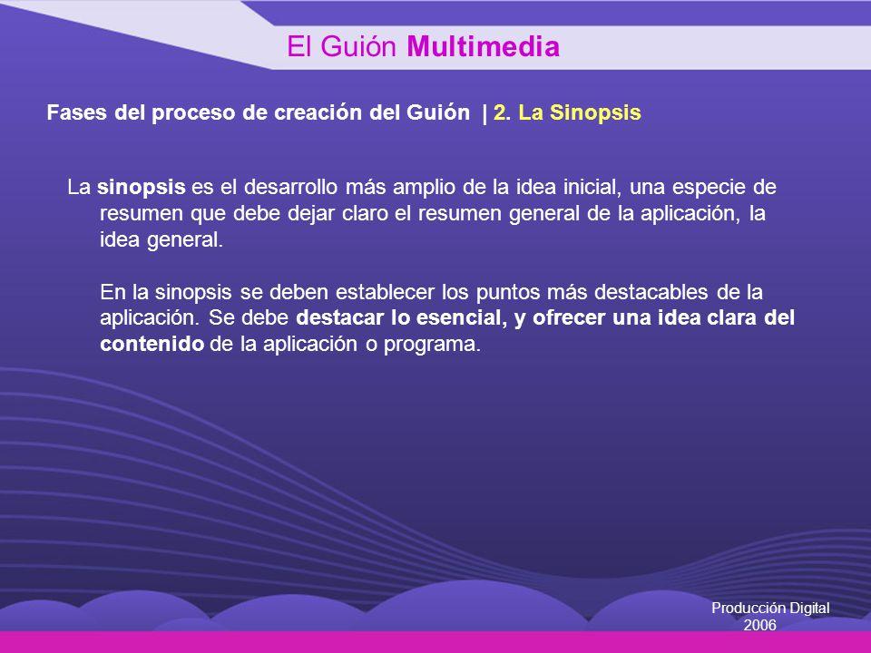 Producción Digital 2006 Fases del proceso de creación del Guión 1.Idea 2.Sinopsis 3.Presentación 4.Storyboard: Grafo general Grafo exhaustivo El Guión Multimedia