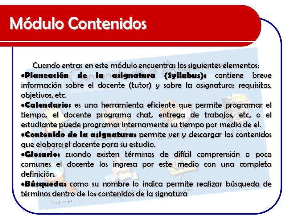 Módulo Contenidos Cuando entras en este módulo encuentras los siguientes elementos: Planeación de la asignatura (Syllabus): contiene breve información