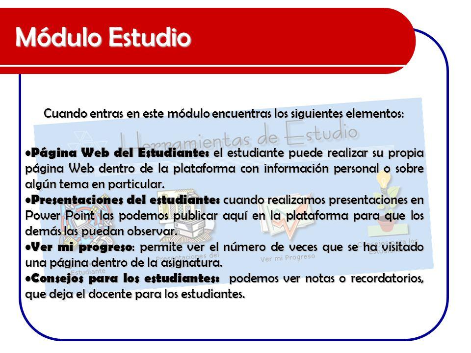 Módulo Estudio Cuando entras en este módulo encuentras los siguientes elementos: Página Web del Estudiante: el estudiante puede realizar su propia pág