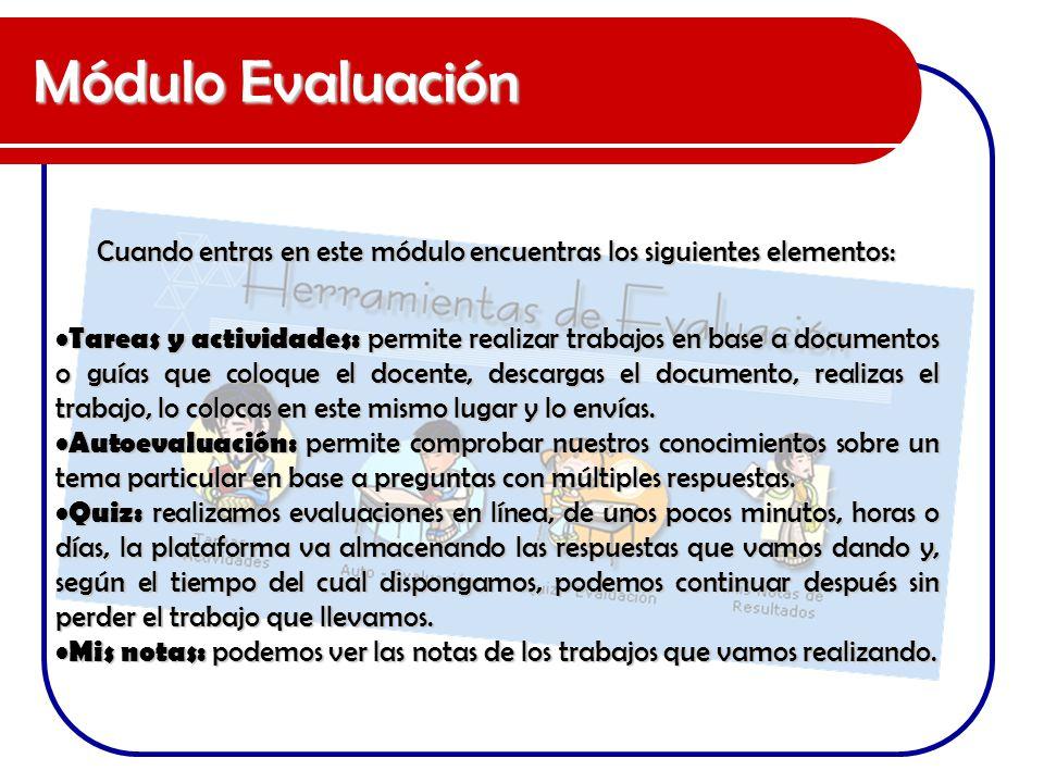 Módulo Evaluación Cuando entras en este módulo encuentras los siguientes elementos: Tareas y actividades: permite realizar trabajos en base a document