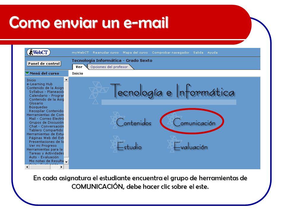 Como enviar un e-mail En cada asignatura el estudiante encuentra el grupo de herramientas de COMUNICACIÓN, debe hacer clic sobre el este.