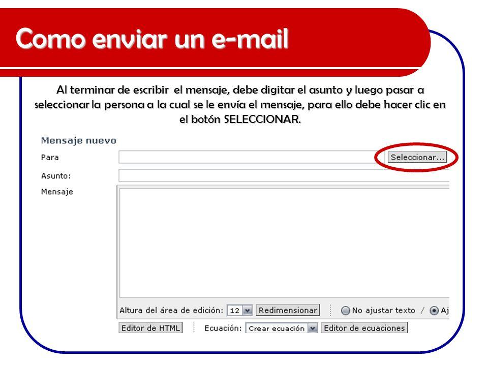 Como enviar un e-mail Al terminar de escribir el mensaje, debe digitar el asunto y luego pasar a seleccionar la persona a la cual se le envía el mensa