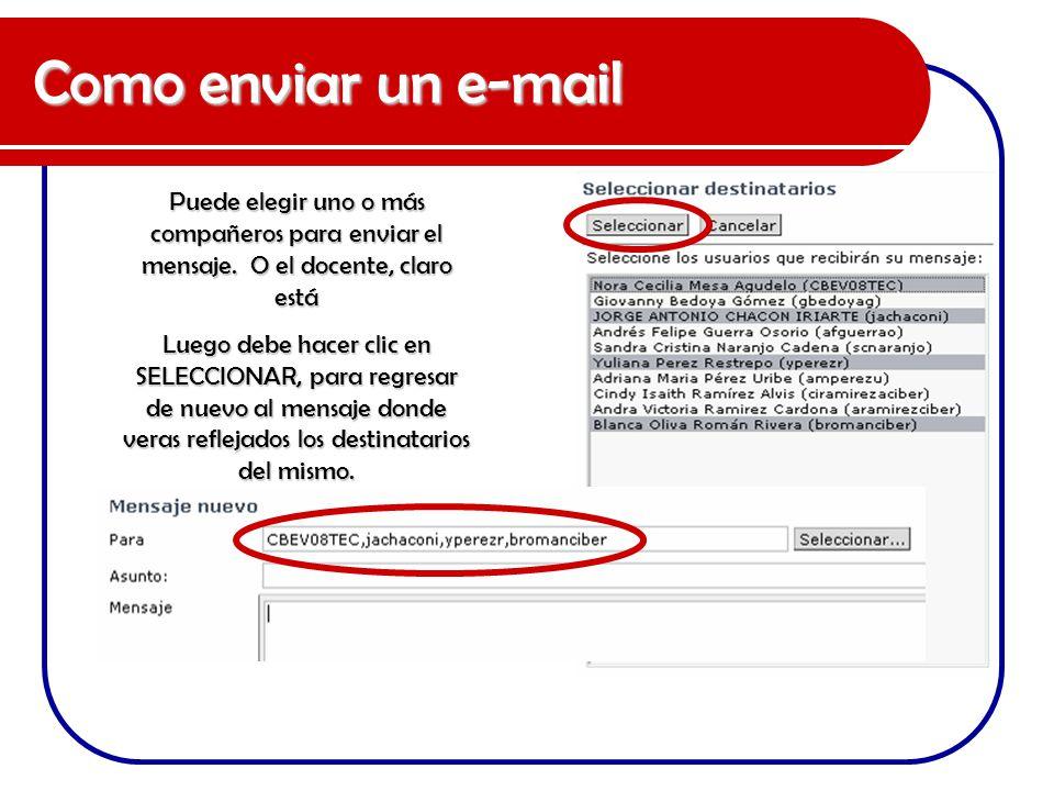 Como enviar un e-mail Puede elegir uno o más compañeros para enviar el mensaje. O el docente, claro está Luego debe hacer clic en SELECCIONAR, para re