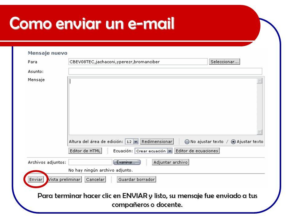 Como enviar un e-mail Para terminar hacer clic en ENVIAR y listo, su mensaje fue enviado a tus compañeros o docente.