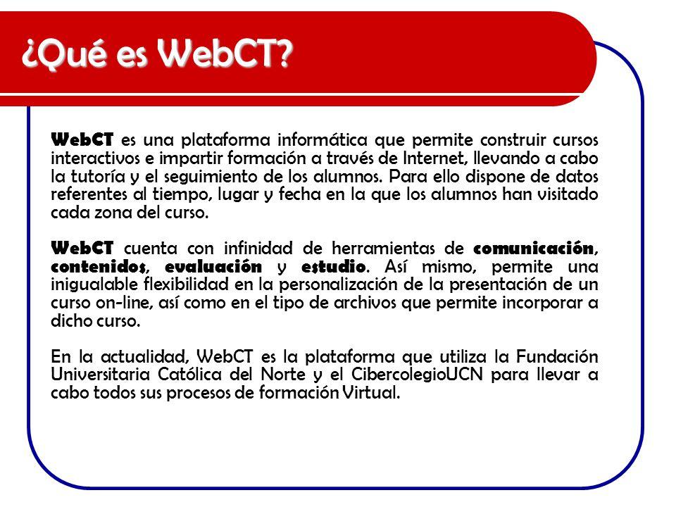 ¿Qué es WebCT? WebCT es una plataforma informática que permite construir cursos interactivos e impartir formación a través de Internet, llevando a cab