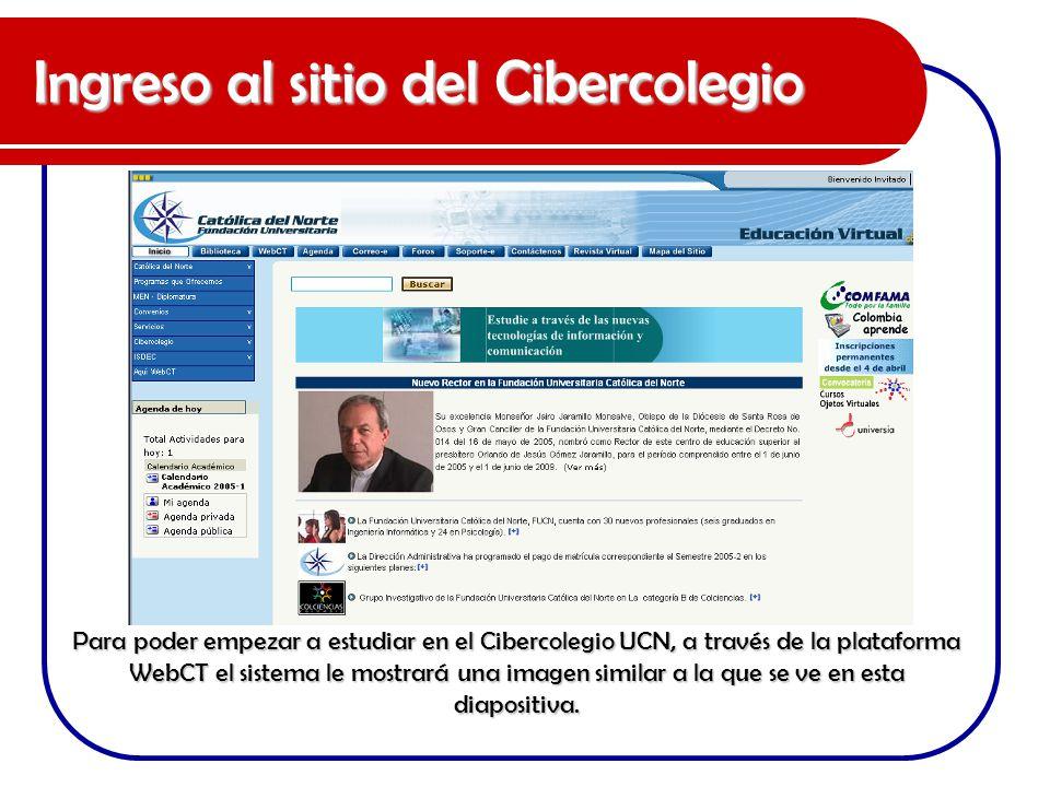 Ingreso al sitio del Cibercolegio Para poder empezar a estudiar en el Cibercolegio UCN, a través de la plataforma WebCT el sistema le mostrará una ima