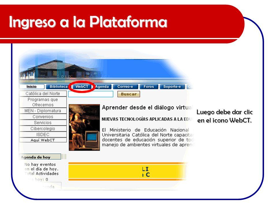 Ingreso a la Plataforma Luego debe dar clic en el icono WebCT.