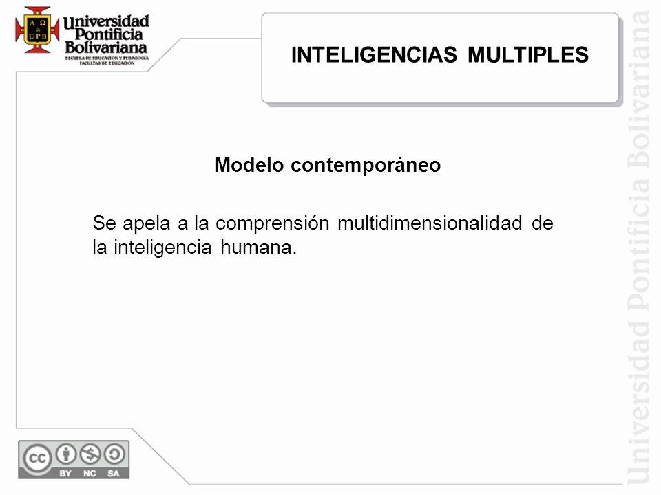 Modelo contemporáneo Se apela a la comprensión multidimensionalidad de la inteligencia humana. INTELIGENCIAS MULTIPLES