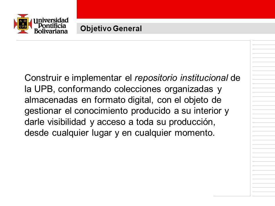 Construir e implementar el repositorio institucional de la UPB, conformando colecciones organizadas y almacenadas en formato digital, con el objeto de