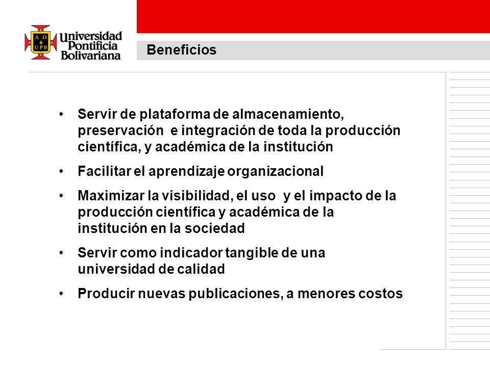 Beneficios Servir de plataforma de almacenamiento, preservación e integración de toda la producción científica, y académica de la institución Facilita