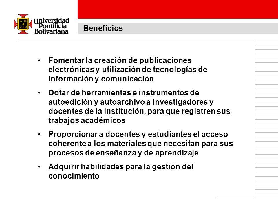 Beneficios Fomentar la creación de publicaciones electrónicas y utilización de tecnologías de información y comunicación Dotar de herramientas e instr