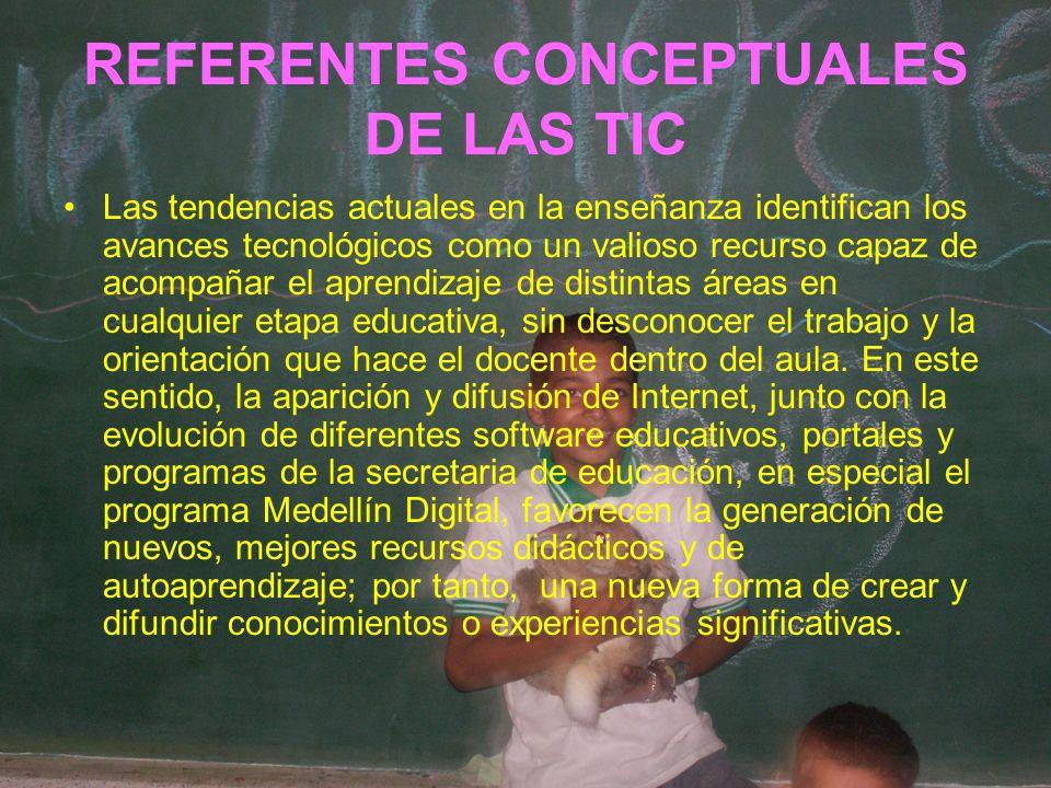 REFERENTES CONCEPTUALES DE LAS TIC Las tendencias actuales en la enseñanza identifican los avances tecnológicos como un valioso recurso capaz de acomp