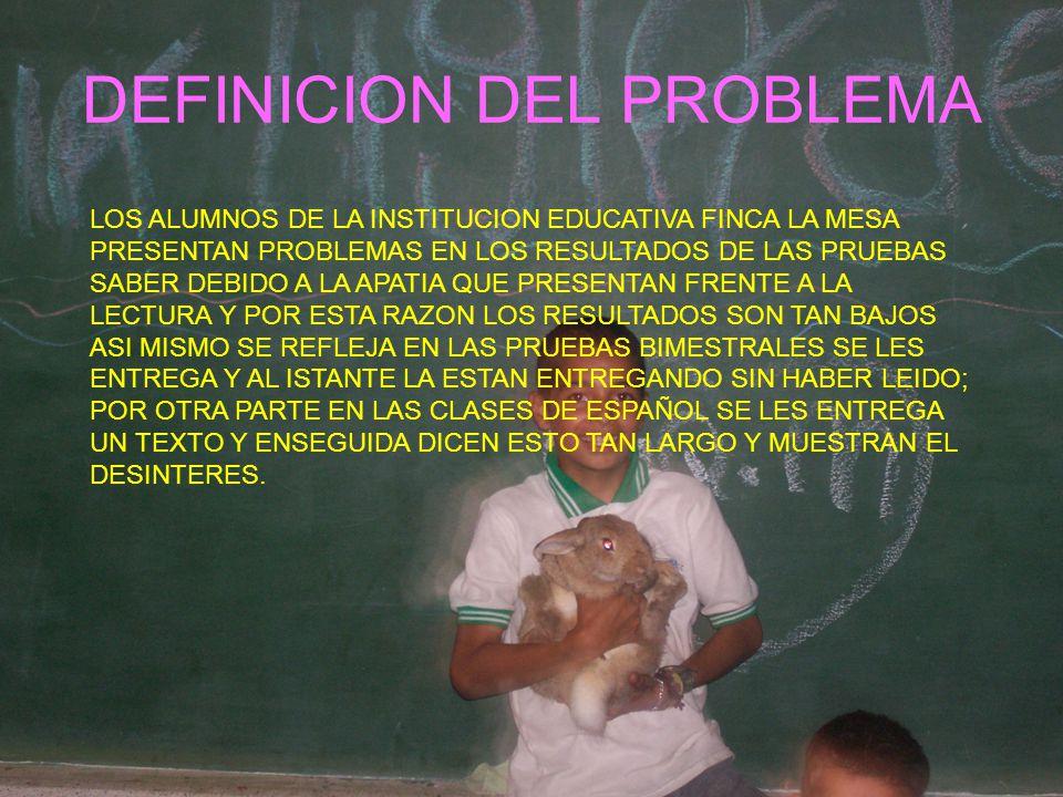 DEFINICION DEL PROBLEMA LOS ALUMNOS DE LA INSTITUCION EDUCATIVA FINCA LA MESA PRESENTAN PROBLEMAS EN LOS RESULTADOS DE LAS PRUEBAS SABER DEBIDO A LA A